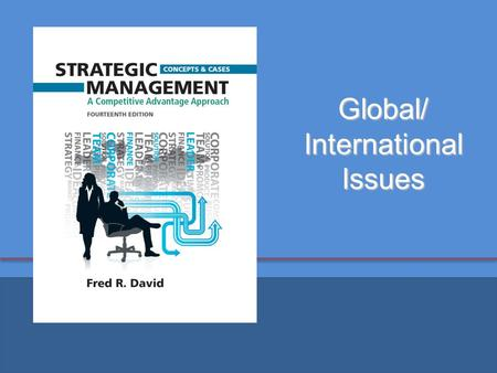 Global/ International Issues.  The underpinnings of strategic management hinge on managers gaining an understanding of competitors, markets, prices,