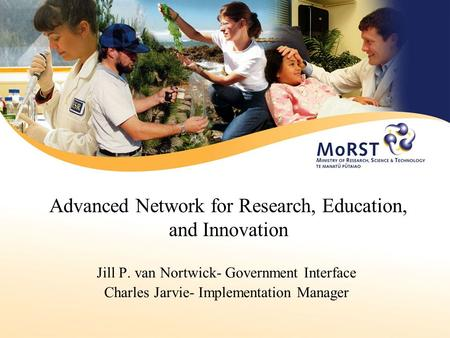 Advanced Network for Research, Education, and Innovation Jill P. van Nortwick- Government Interface Charles Jarvie- Implementation Manager.