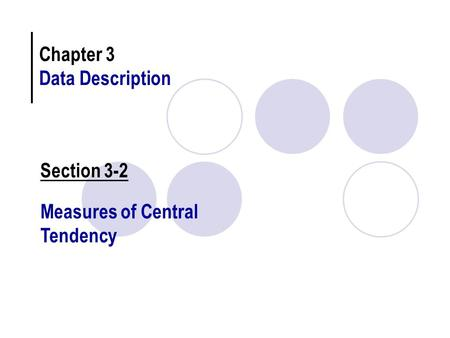 Chapter 3 Data Description Section 3-2 Measures of Central Tendency.