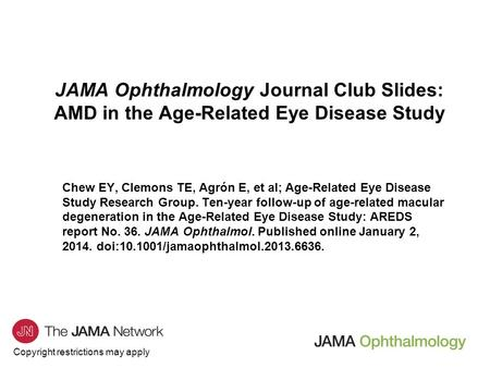 Copyright restrictions may apply JAMA Ophthalmology Journal Club Slides: AMD in the Age-Related Eye Disease Study Chew EY, Clemons TE, Agrón E, et al;