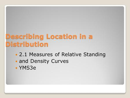 Describing Location in a Distribution 2.1 Measures of Relative Standing and Density Curves YMS3e.