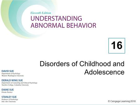 © Cengage Learning 2016 Disorders of Childhood and Adolescence 16.