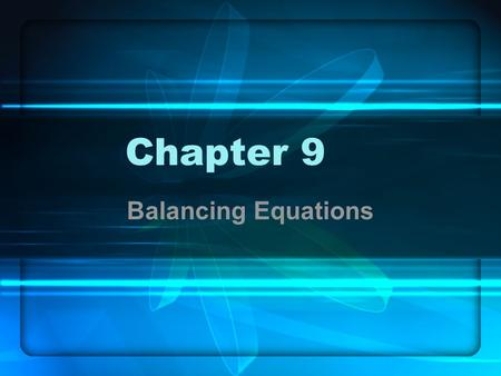 Chapter 9 Balancing Equations. Parts of a Reaction H 2 SO 3 (aq)  H 2 O (l) + SO 2 (g) ReactantsProducts l = liquid g = gas aq = aqueous (water solution)