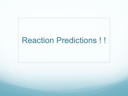 Reaction Predictions ! !. Types of Chemical Reactions  Single Displacement  Double Displacement  Decomposition  Synthesis  Combustion.