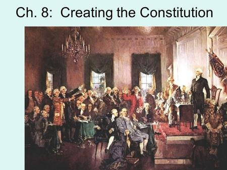 Ch. 8: Creating the Constitution. The Articles of Confederation After declaring independence from Britain in 1776, Congress tried to unite the states.