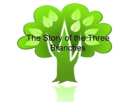 The Story of the Three Branches. Mr. PMr. VP Come on grass, make new lawns!