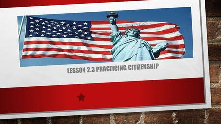 LESSON 2.3 PRACTICING CITIZENSHIP. Principles of Government The United States has a representative government. – This means that citizens vote for officials.