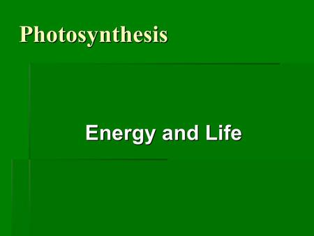 Photosynthesis Energy and Life. When do living things need energy? § Just about every activity we do requires energy!! § Energy is needed to sustain life.
