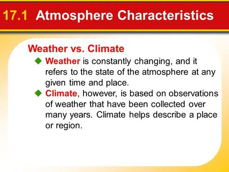 Weather vs. Climate 17.1 Atmosphere Characteristics  Weather is constantly changing, and it refers to the state of the atmosphere at any given time and.