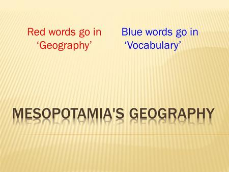 Red words go in 'Geography' Blue words go in 'Vocabulary'