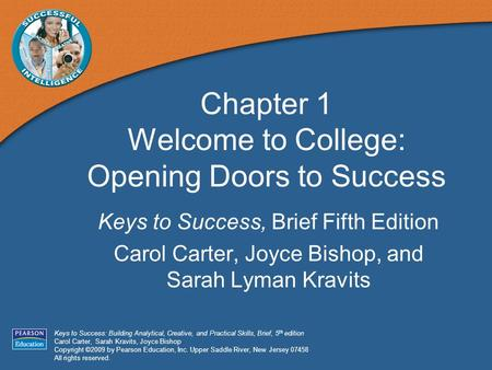 Keys to Success: Building Analytical, Creative, and Practical Skills, Brief, 5 th edition Carol Carter, Sarah Kravits, Joyce Bishop Copyright ©2009 by.