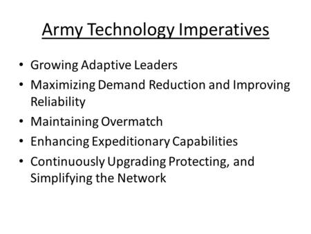 Army Technology Imperatives Growing Adaptive Leaders Maximizing Demand Reduction and Improving Reliability Maintaining Overmatch Enhancing Expeditionary.
