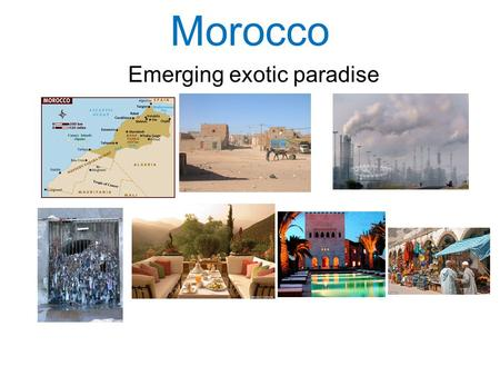 Morocco Emerging exotic paradise. sustainability Threats: * lack of fresh water * polution (lack of sewers, waste, industry, pesticides) * deforestation,