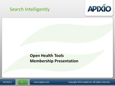 1 Search Intelligently Open Health Tools Membership Presentation 05/26/11www.apixio.com Copyright 2010, Apixio Inc. All rights reserved.