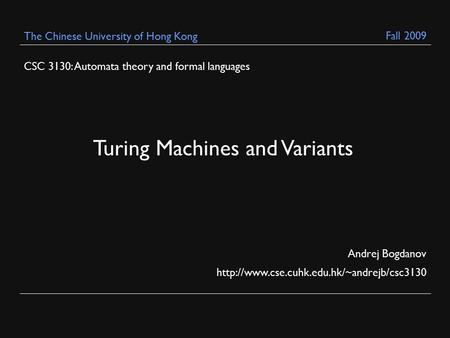 CSC 3130: Automata theory and formal languages Andrej Bogdanov  The Chinese University of Hong Kong Turing Machines.