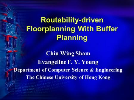 Routability-driven Floorplanning With Buffer Planning Chiu Wing Sham Evangeline F. Y. Young Department of Computer Science & Engineering The Chinese University.