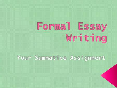  This is what we have been working towards…  You will write a formal, literary essay  You will choose from several topics based on your literature.
