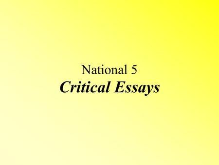 Critical Essays National 5. Purpose of the Critical Essay A DISCURSIVE essay on a text Presenting an ARGUMENT – clear line of thought which is linked.