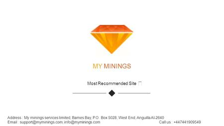 MY MININGS Most Recommended Site  Address : My minings services limited, Barnes Bay, P.O. Box 5028, West End, Anguilla AI-2640