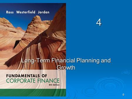 4 0 Long-Term Financial Planning and Growth. 1 Key Concepts and Skills  Understand the financial planning process and how decisions are interrelated.