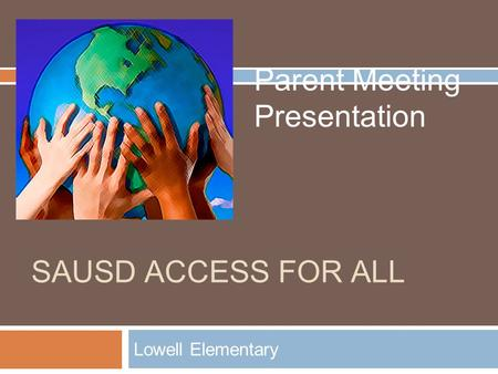 SAUSD ACCESS FOR ALL Lowell Elementary Parent Meeting Presentation.