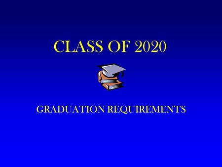 CLASS OF 2020 GRADUATION REQUIREMENTS. TYPES OF DIPLOMAS Regents with Advanced Designation with Honors Regents with Advanced Designation Regents with.
