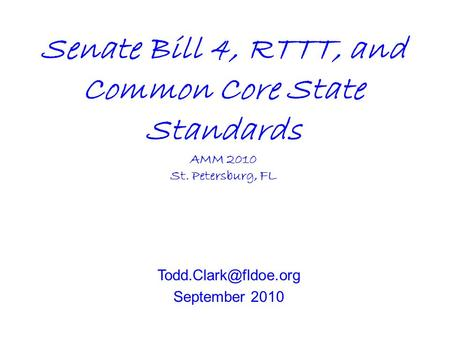 Senate Bill 4, RTTT, and Common Core State Standards AMM 2010 St. Petersburg, FL September 2010.