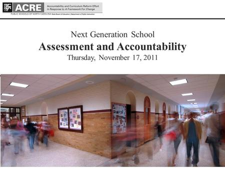 1 1 Next Generation School Assessment and Accountability Thursday, November 17, 2011 Draft - July 13, 2011.