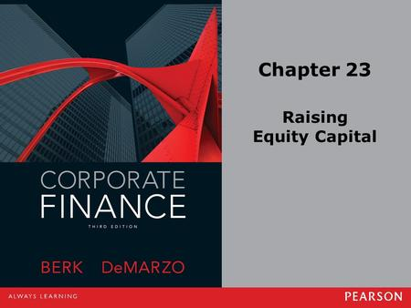 Chapter 23 Raising Equity Capital. Copyright ©2014 Pearson Education, Inc. All rights reserved.23-2 23.1 Equity Financing for Private Companies The initial.