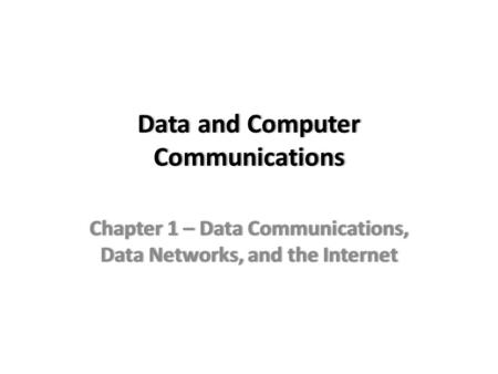 Data and Computer Communications Chapter 1 – Data Communications, Data Networks, and the Internet.