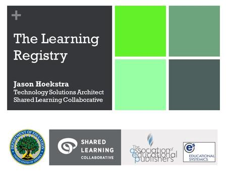+ The Learning Registry Jason Hoekstra Technology Solutions Architect Shared Learning Collaborative.