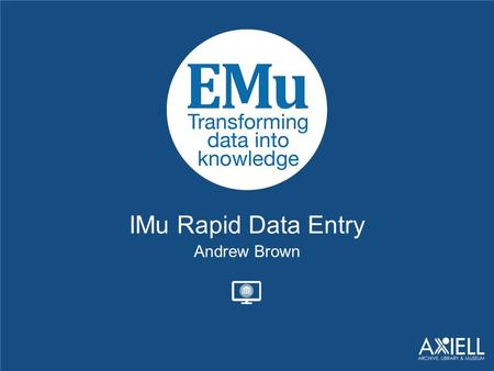 IMu Rapid Data Entry Andrew Brown. Overview Browser-based Desktop Tablet Phone Project-based Authenticated access.