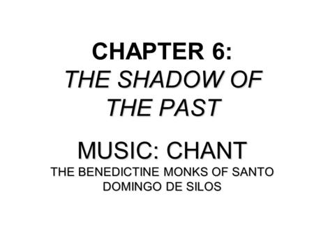 THE SHADOW OF THE PAST MUSIC: CHANT THE BENEDICTINE MONKS OF SANTO DOMINGO DE SILOS CHAPTER 6: THE SHADOW OF THE PAST MUSIC: CHANT THE BENEDICTINE MONKS.