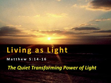 AgapePoint Ministries & Evangelism USA 1Living As Light Living as Light Matthew 5:14-16 The Quiet Transforming Power of Light.