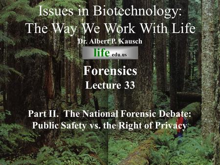 © life_edu Lecture 33 Part II. The National Forensic Debate: Public Safety vs. the Right of Privacy Issues in Biotechnology: The Way We Work With Life.