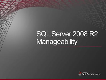 SQL Server 2008 R2 Manageability. Challenges facing database administrators today: Scaling management to multiple data centers Proactively monitoring.