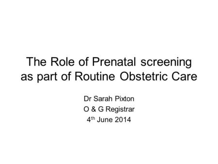 The Role of Prenatal screening as part of Routine Obstetric Care