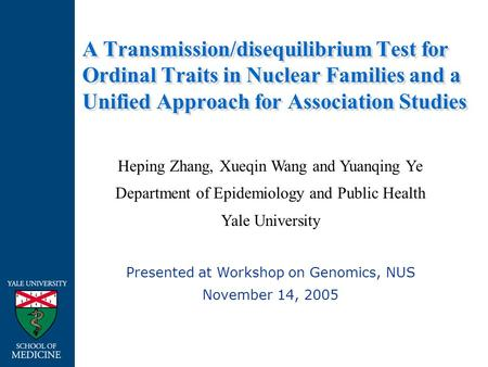 A Transmission/disequilibrium Test for Ordinal Traits in Nuclear Families and a Unified Approach for Association Studies Heping Zhang, Xueqin Wang and.