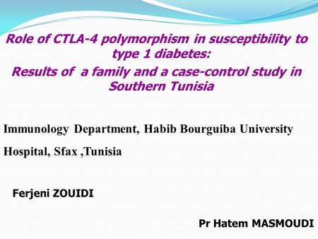 Role of CTLA-4 polymorphism in susceptibility to type 1 diabetes: Results of a family and a case-control study in Southern Tunisia Immunology Department,