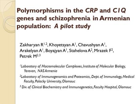 Polymorphisms in the CRP and C1 Q genes and schizophrenia in Armenian population: A pilot study Zakharyan R 1,2, Khoyetsyan A 1, Chavushyan A 1, Arakelyan.