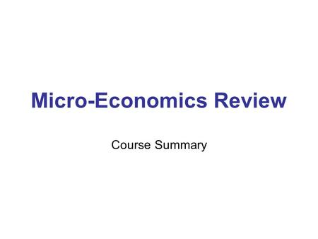 Micro-Economics Review Course Summary. Tax on buyers shifts D-curve, Tax on sellers shifts S-Curve Taxes always produce deadweight loss! –You produce.
