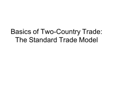 Basics of Two-Country Trade: The Standard Trade Model.