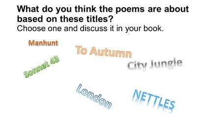 What do you think the poems are about based on these titles? Choose one and discuss it in your book.