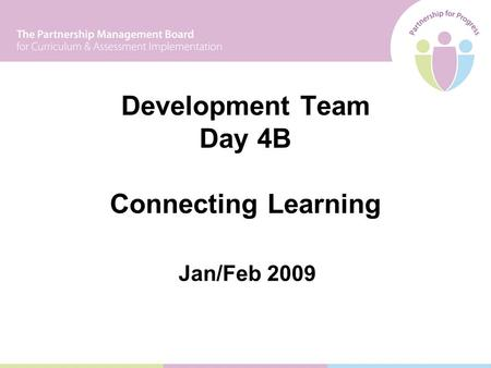 Development Team Day 4B Connecting Learning Jan/Feb 2009.