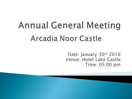 Date: January 30 th 2010 Venue: Hotel Lake Castle Time: 05:00 pm.