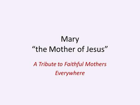 "Mary ""the Mother of Jesus"" A Tribute to Faithful Mothers Everywhere."