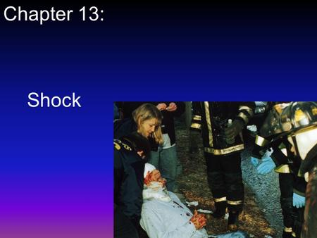 Shock Chapter 13:. Defining Shock Shock is best defined as inadequate tissue perfusion Can result from a variety of disease states and injuries Can affect.