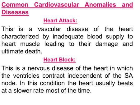 Common Cardiovascular Anomalies and Diseases Heart Attack: This is a vascular disease of the heart characterized by inadequate blood supply to heart muscle.