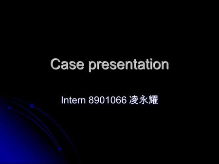 Case presentation Intern 8901066 凌永耀. Chief Complain Right femoral, tibia and right forearm open fracture due to traffic accident Right femoral, tibia.