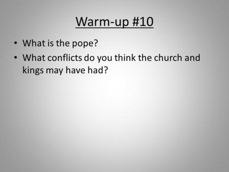 Warm-up #10 What is the pope? What conflicts do you think the church and kings may have had?